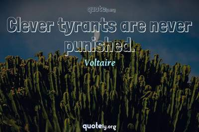 Photo Quote of Clever tyrants are never punished.