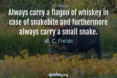Photo Quote of Always carry a flagon of whiskey in case of snakebite and furthermore always carry a small snake.