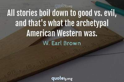 Photo Quote of All stories boil down to good vs. evil, and that's what the archetypal American Western was.