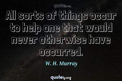 Photo Quote of All sorts of things occur to help one that would never otherwise have occurred.