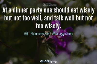 Photo Quote of At a dinner party one should eat wisely but not too well, and talk well but not too wisely.