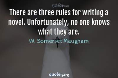 Photo Quote of There are three rules for writing a novel. Unfortunately, no one knows what they are.