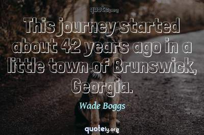 Photo Quote of This journey started about 42 years ago in a little town of Brunswick, Georgia.