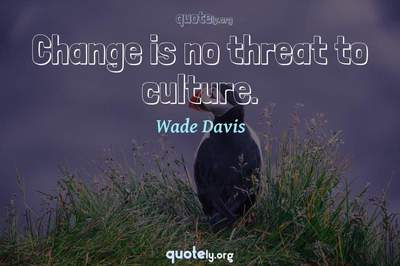 Photo Quote of Change is no threat to culture.