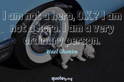 Photo Quote of I am not a hero, O.K.? I am not a hero. I am a very ordinary person.