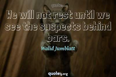 Photo Quote of We will not rest until we see the suspects behind bars.