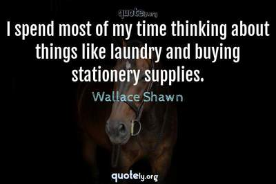 Photo Quote of I spend most of my time thinking about things like laundry and buying stationery supplies.