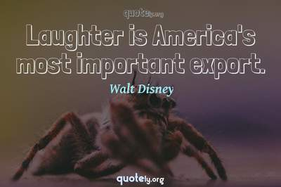 Photo Quote of Laughter is America's most important export.