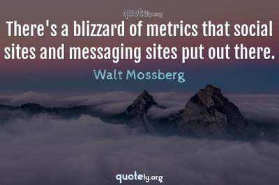 Photo Quote of There's a blizzard of metrics that social sites and messaging sites put out there.