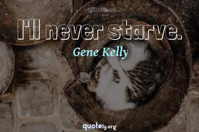 Photo Quote of I'll never starve.