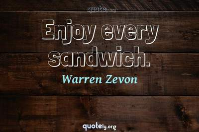 Photo Quote of Enjoy every sandwich.