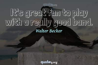Photo Quote of It's great fun to play with a really good band.