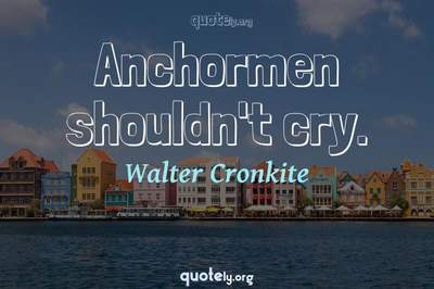 Photo Quote of Anchormen shouldn't cry.