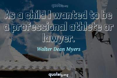 Photo Quote of As a child I wanted to be a professional athlete or lawyer.
