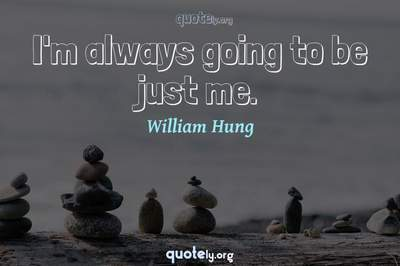 Photo Quote of I'm always going to be just me.