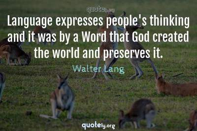 Photo Quote of Language expresses people's thinking and it was by a Word that God created the world and preserves it.