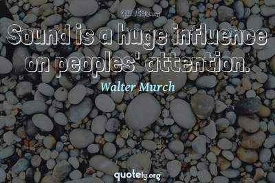 Photo Quote of Sound is a huge influence on peoples' attention.