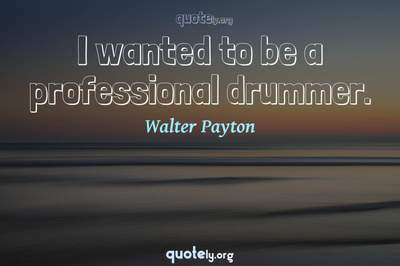 Photo Quote of I wanted to be a professional drummer.
