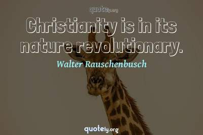 Photo Quote of Christianity is in its nature revolutionary.