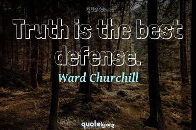 Photo Quote of Truth is the best defense.