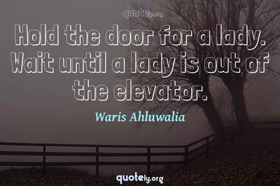 Photo Quote of Hold the door for a lady. Wait until a lady is out of the elevator.