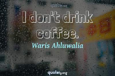 Photo Quote of I don't drink coffee.