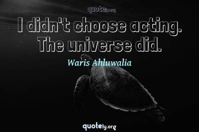 Photo Quote of I didn't choose acting. The universe did.