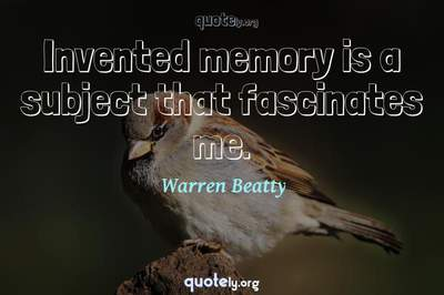 Photo Quote of Invented memory is a subject that fascinates me.