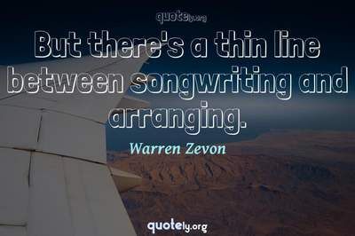 Photo Quote of But there's a thin line between songwriting and arranging.