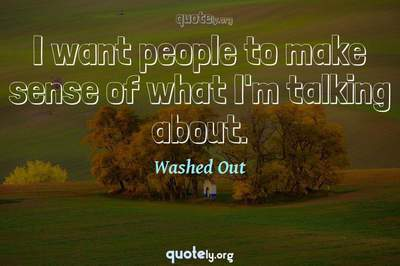 Photo Quote of I want people to make sense of what I'm talking about.