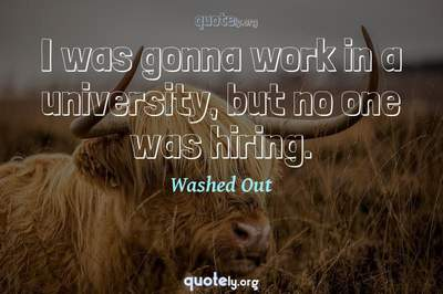 Photo Quote of I was gonna work in a university, but no one was hiring.