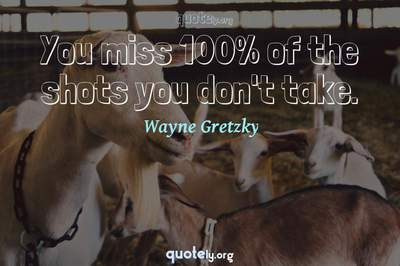 Photo Quote of You miss 100% of the shots you don't take.
