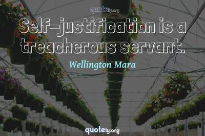 Photo Quote of Self-justification is a treacherous servant.