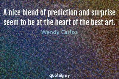 Photo Quote of A nice blend of prediction and surprise seem to be at the heart of the best art.