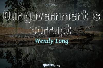Photo Quote of Our government is corrupt.