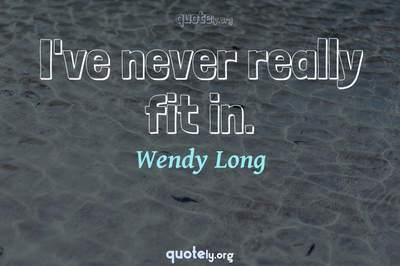 Photo Quote of I've never really fit in.