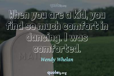 Photo Quote of When you are a kid, you find so much comfort in dancing. I was comforted.