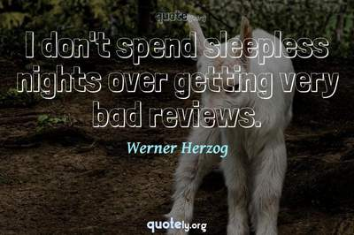 Photo Quote of I don't spend sleepless nights over getting very bad reviews.