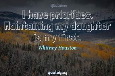 Photo Quote of I have priorities. Maintaining my daughter is my first.