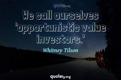 Photo Quote of We call ourselves 'opportunistic value investors.'