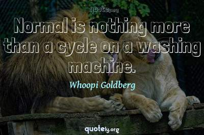 Photo Quote of Normal is nothing more than a cycle on a washing machine.