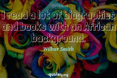 Photo Quote of I read a lot of biographies and books with an African background.