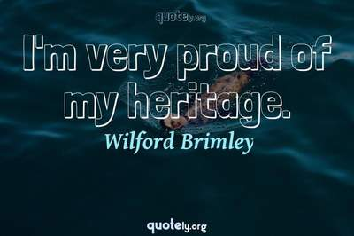 Photo Quote of I'm very proud of my heritage.