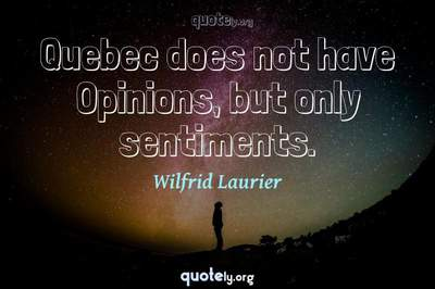 Photo Quote of Quebec does not have Opinions, but only sentiments.