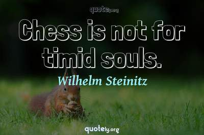 Photo Quote of Chess is not for timid souls.