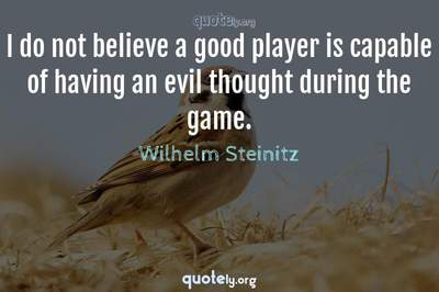 Photo Quote of I do not believe a good player is capable of having an evil thought during the game.