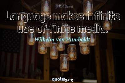 Photo Quote of Language makes infinite use of finite media.