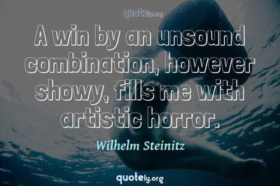 Photo Quote of A win by an unsound combination, however showy, fills me with artistic horror.