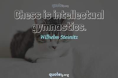 Photo Quote of Chess is intellectual gymnastics.