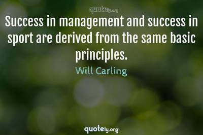 Photo Quote of Success in management and success in sport are derived from the same basic principles.